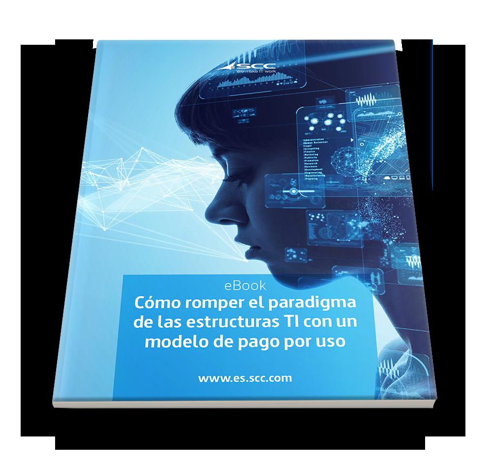 Cómo romper el paradigma de las estructuras TI con un modelo de pago por uso